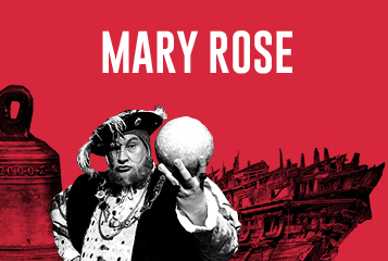 DISCOVER THE MARY ROSE